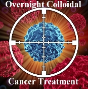 Overnight Colloidal Cancer Treatment